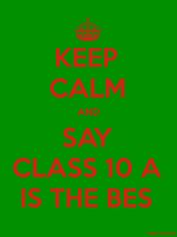 KEEP CALM AND SAY CLASS 10 A IS THE BES - red/green - Default (600x800)