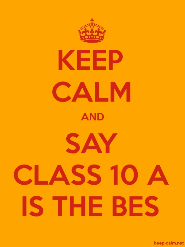 KEEP CALM AND SAY CLASS 10 A IS THE BES - red/orange - Default (600x800)