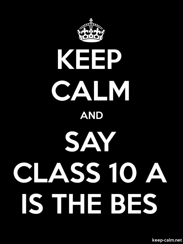 KEEP CALM AND SAY CLASS 10 A IS THE BES - white/black - Default (600x800)