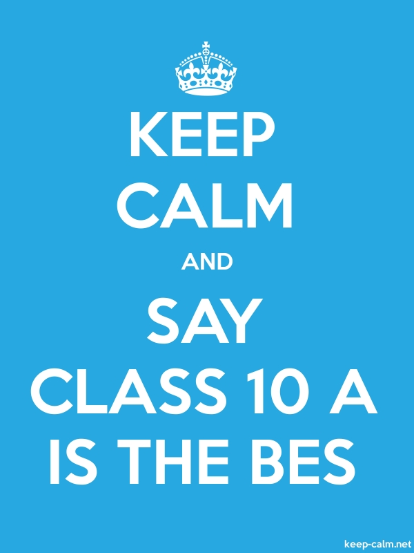 KEEP CALM AND SAY CLASS 10 A IS THE BES - white/blue - Default (600x800)