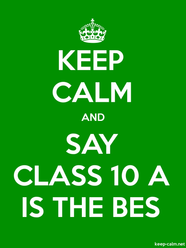 KEEP CALM AND SAY CLASS 10 A IS THE BES - white/green - Default (600x800)