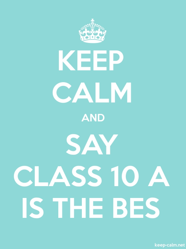KEEP CALM AND SAY CLASS 10 A IS THE BES - white/lightblue - Default (600x800)