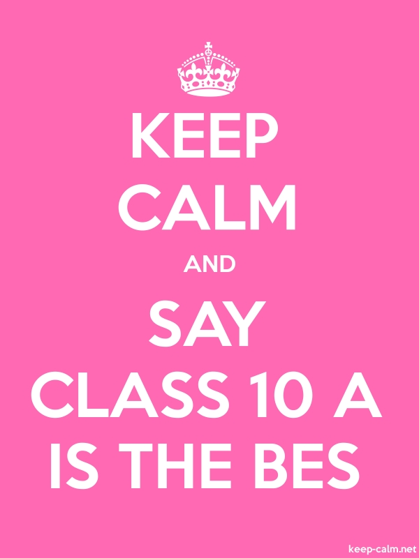 KEEP CALM AND SAY CLASS 10 A IS THE BES - white/pink - Default (600x800)