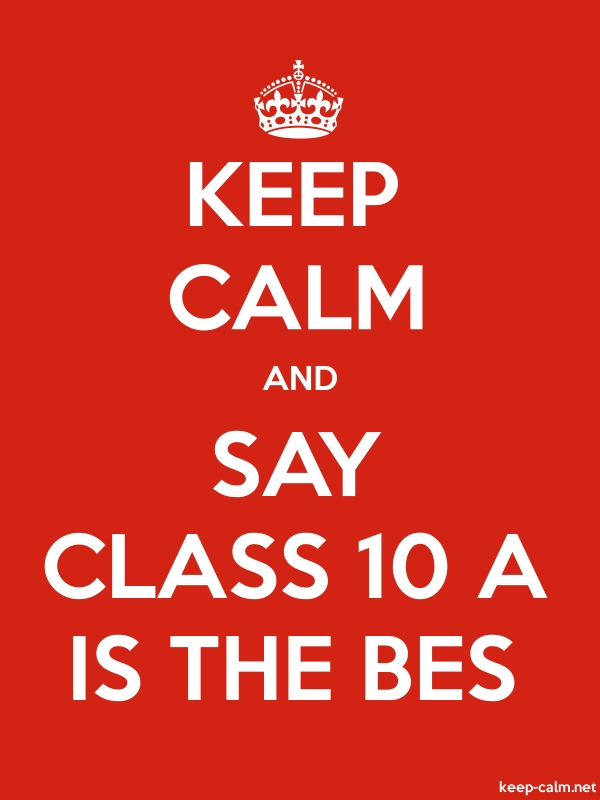 KEEP CALM AND SAY CLASS 10 A IS THE BES - white/red - Default (600x800)