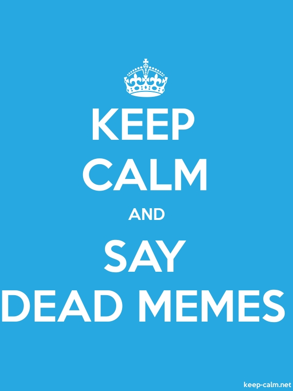 KEEP CALM AND SAY DEAD MEMES - white/blue - Default (600x800)