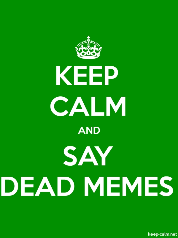 KEEP CALM AND SAY DEAD MEMES - white/green - Default (600x800)