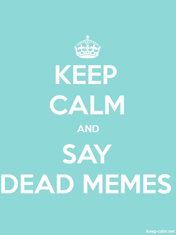KEEP CALM AND SAY DEAD MEMES - white/lightblue - Default (600x800)
