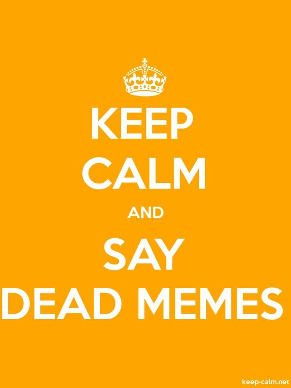 KEEP CALM AND SAY DEAD MEMES - white/orange - Default (600x800)