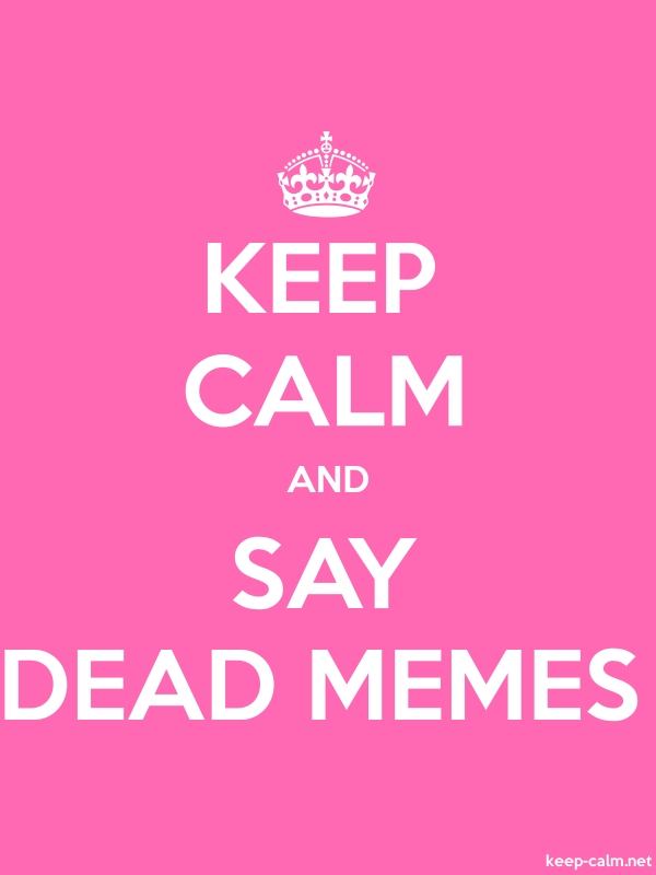 KEEP CALM AND SAY DEAD MEMES - white/pink - Default (600x800)