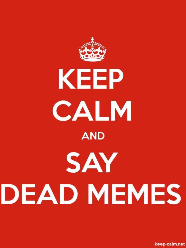 KEEP CALM AND SAY DEAD MEMES - white/red - Default (600x800)