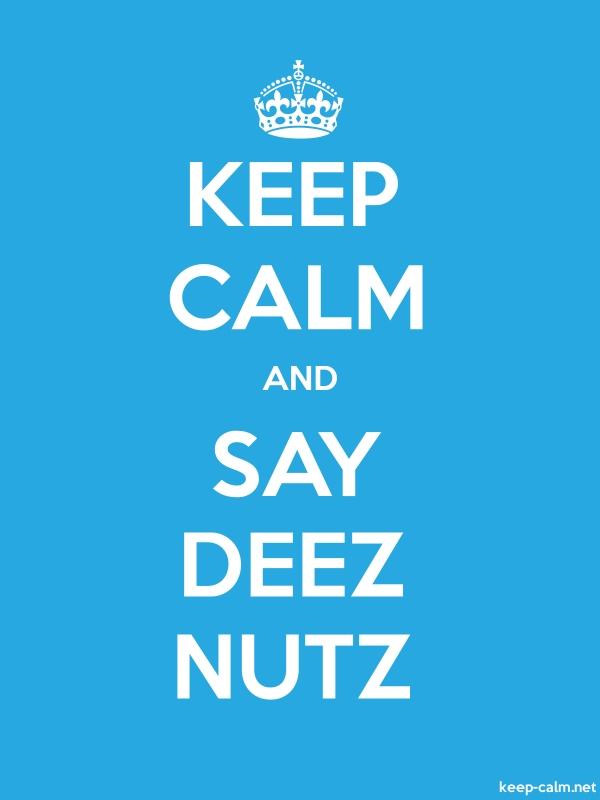 KEEP CALM AND SAY DEEZ NUTZ - white/blue - Default (600x800)