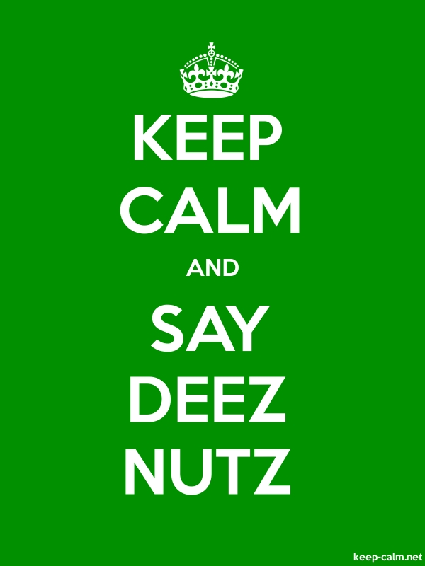 KEEP CALM AND SAY DEEZ NUTZ - white/green - Default (600x800)