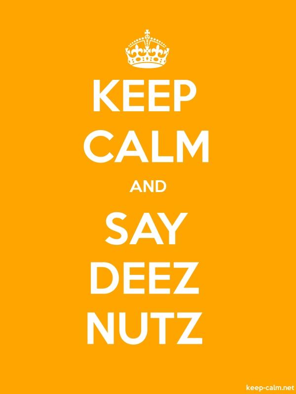 KEEP CALM AND SAY DEEZ NUTZ - white/orange - Default (600x800)