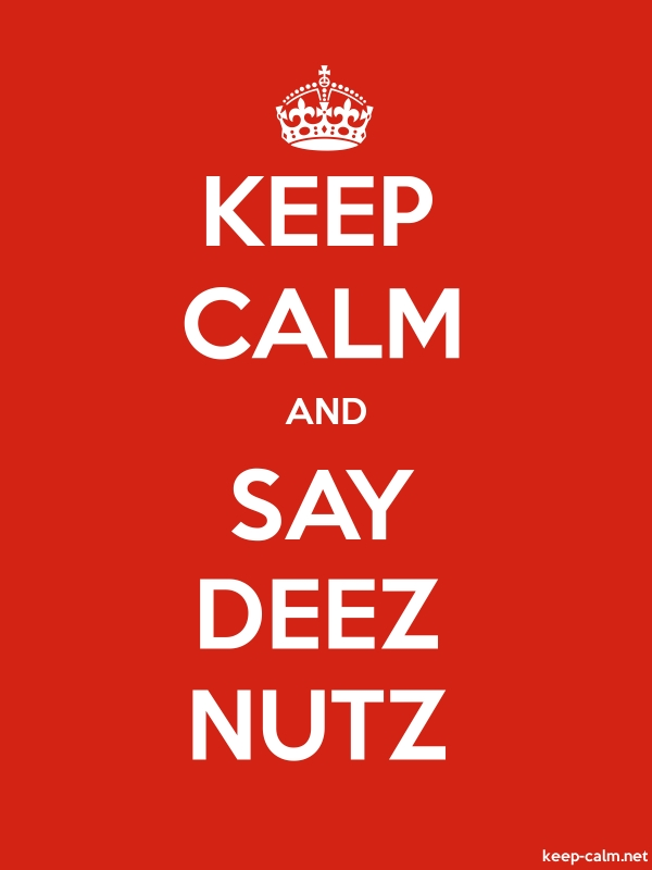 KEEP CALM AND SAY DEEZ NUTZ - white/red - Default (600x800)