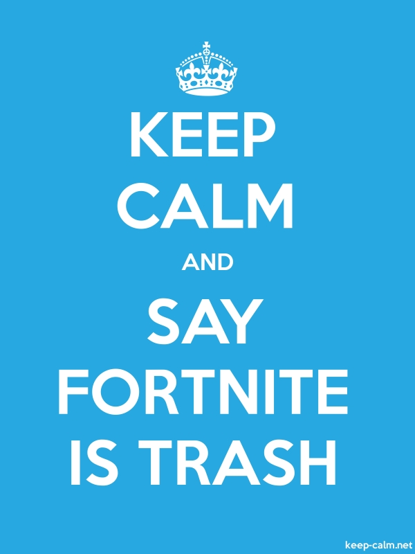 KEEP CALM AND SAY FORTNITE IS TRASH - white/blue - Default (600x800)