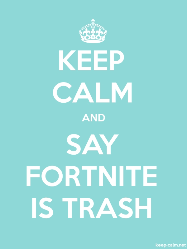 KEEP CALM AND SAY FORTNITE IS TRASH - white/lightblue - Default (600x800)