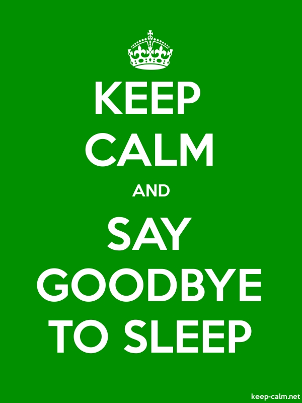 KEEP CALM AND SAY GOODBYE TO SLEEP - white/green - Default (600x800)