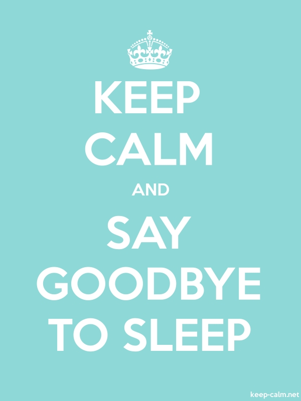 KEEP CALM AND SAY GOODBYE TO SLEEP - white/lightblue - Default (600x800)