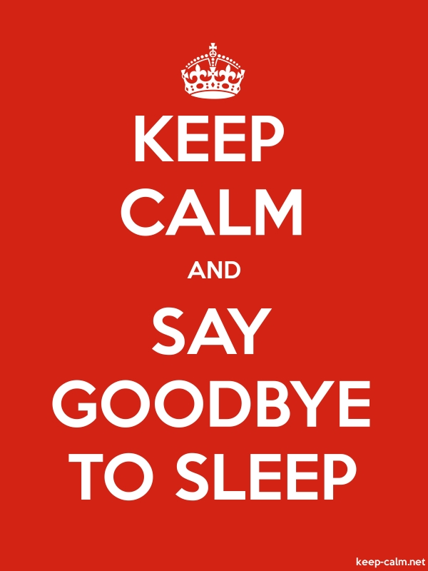 KEEP CALM AND SAY GOODBYE TO SLEEP - white/red - Default (600x800)