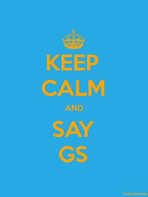 KEEP CALM AND SAY GS - orange/blue - Default (600x800)
