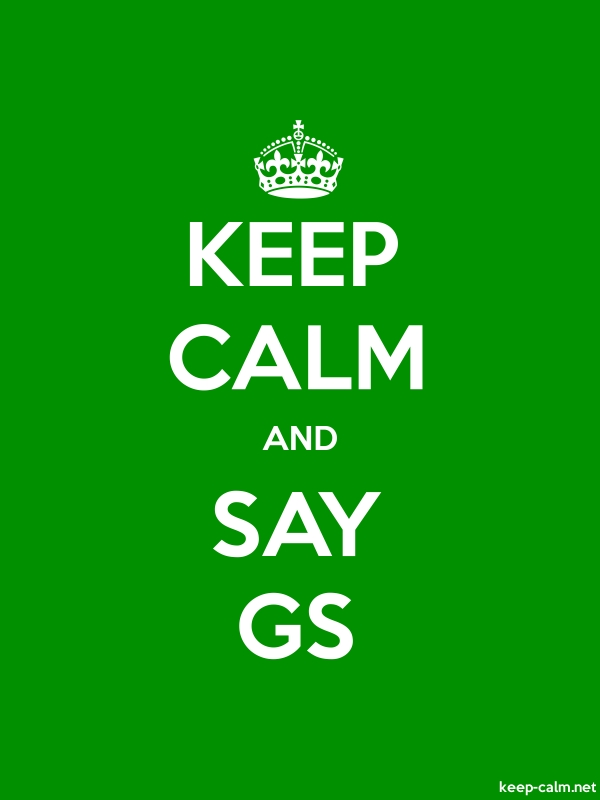 KEEP CALM AND SAY GS - white/green - Default (600x800)