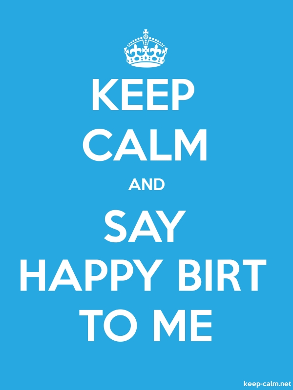 KEEP CALM AND SAY HAPPY BIRT TO ME - white/blue - Default (600x800)