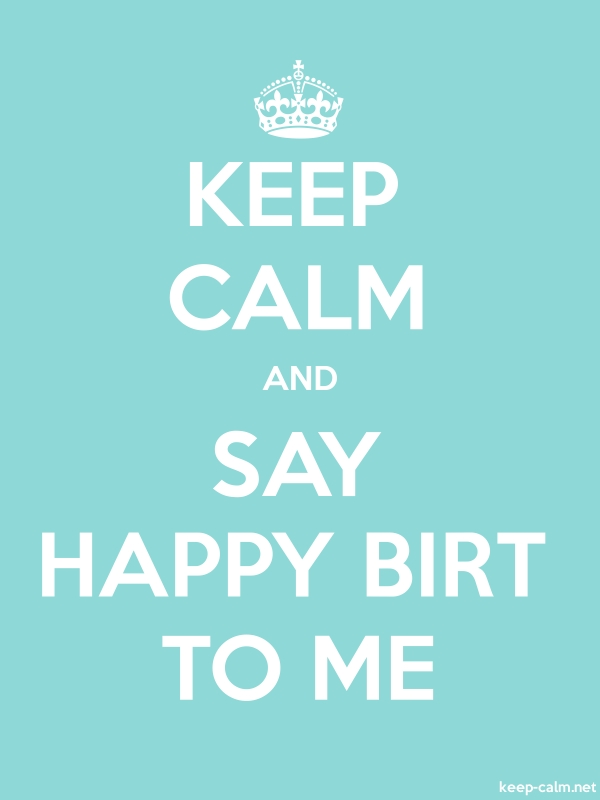 KEEP CALM AND SAY HAPPY BIRT TO ME - white/lightblue - Default (600x800)
