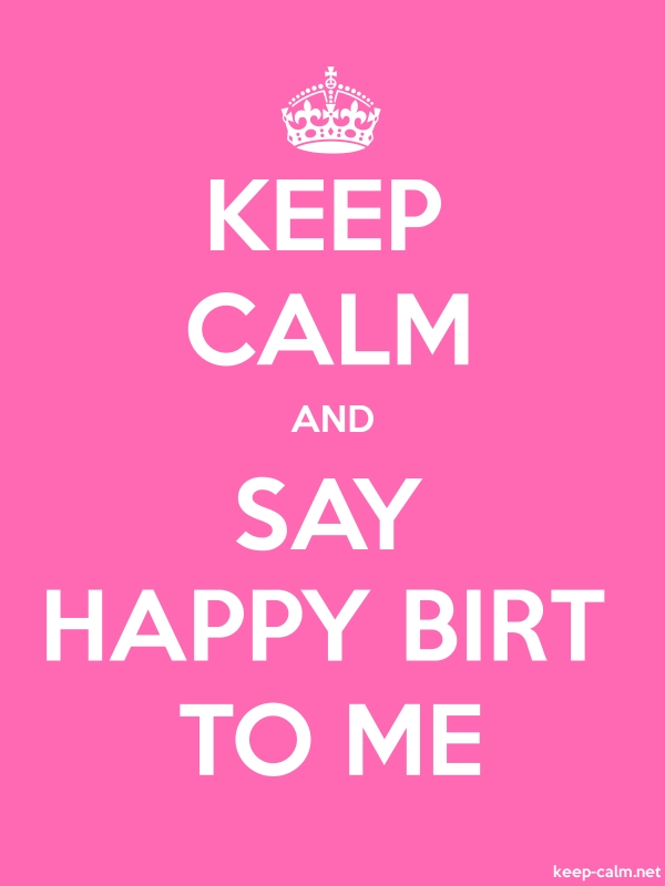 KEEP CALM AND SAY HAPPY BIRT TO ME - white/pink - Default (600x800)