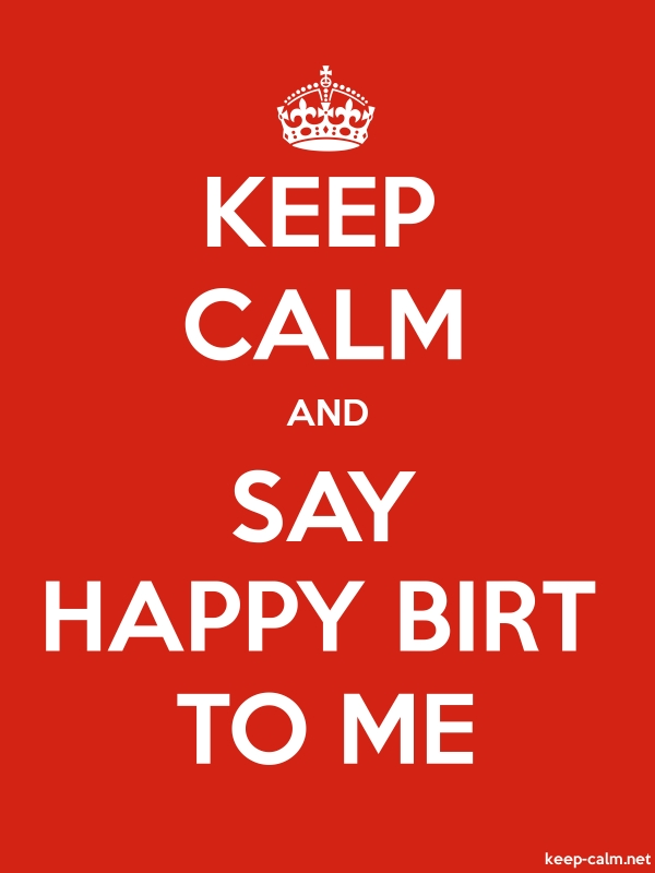 KEEP CALM AND SAY HAPPY BIRT TO ME - white/red - Default (600x800)