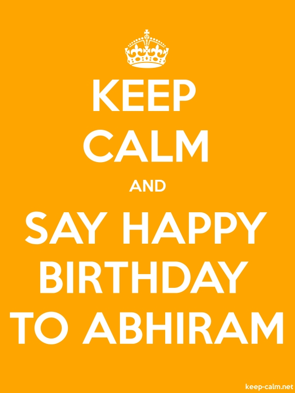 KEEP CALM AND SAY HAPPY BIRTHDAY TO ABHIRAM - white/orange - Default (600x800)