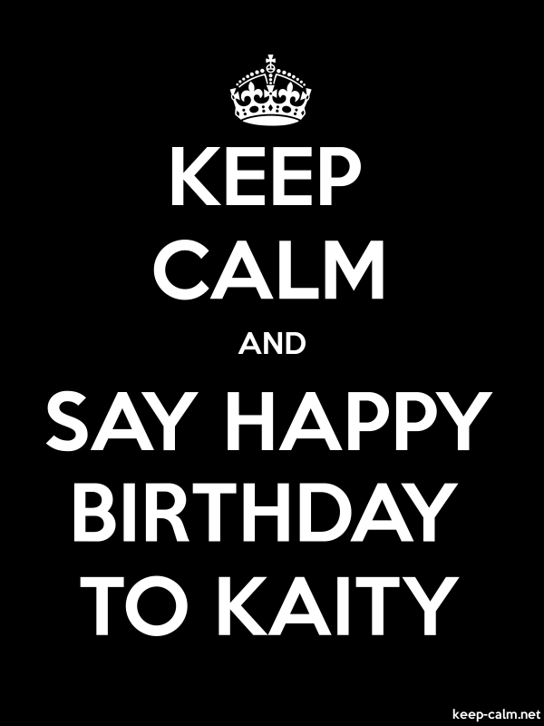 KEEP CALM AND SAY HAPPY BIRTHDAY TO KAITY - white/black - Default (600x800)
