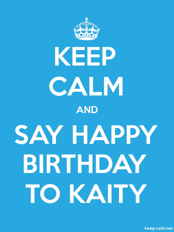 KEEP CALM AND SAY HAPPY BIRTHDAY TO KAITY - white/blue - Default (600x800)
