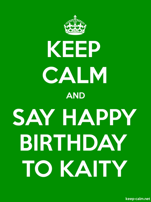 KEEP CALM AND SAY HAPPY BIRTHDAY TO KAITY - white/green - Default (600x800)