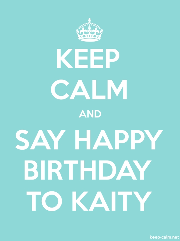 KEEP CALM AND SAY HAPPY BIRTHDAY TO KAITY - white/lightblue - Default (600x800)