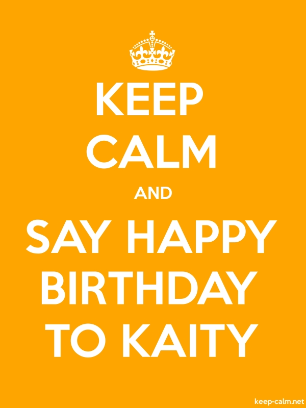 KEEP CALM AND SAY HAPPY BIRTHDAY TO KAITY - white/orange - Default (600x800)