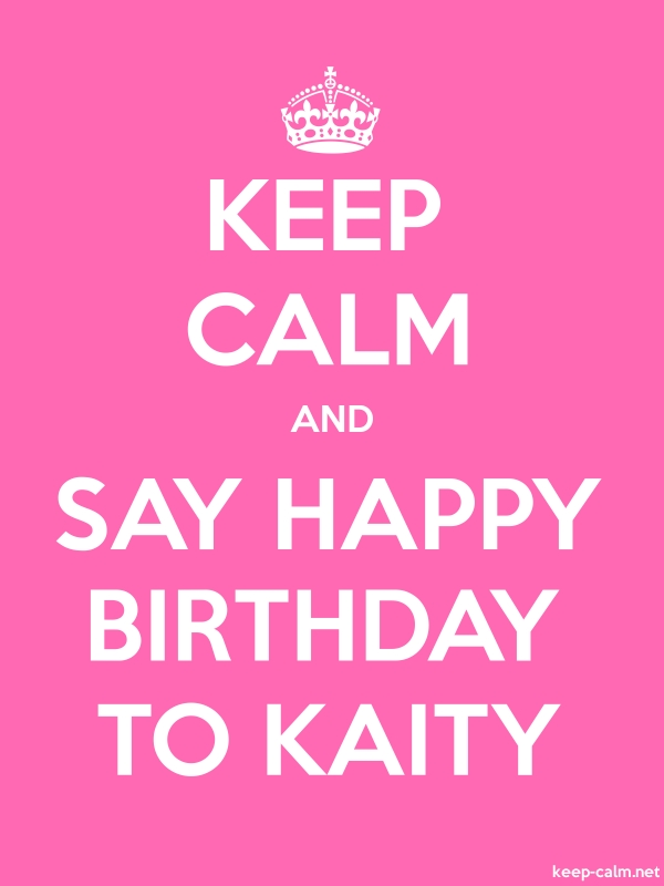 KEEP CALM AND SAY HAPPY BIRTHDAY TO KAITY - white/pink - Default (600x800)