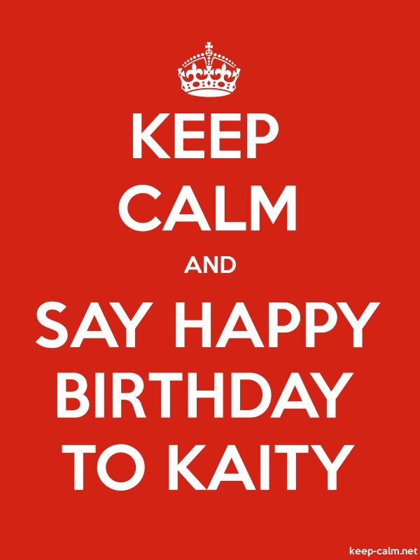 KEEP CALM AND SAY HAPPY BIRTHDAY TO KAITY - white/red - Default (600x800)