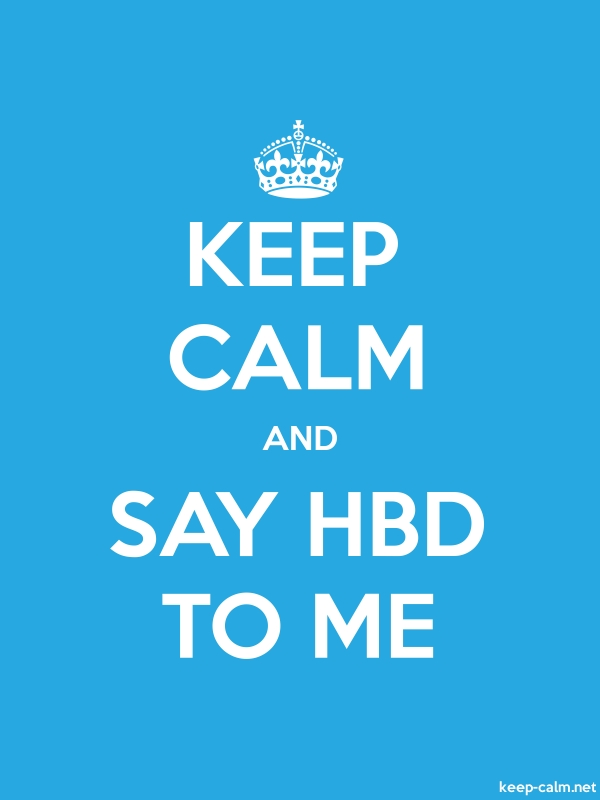 KEEP CALM AND SAY HBD TO ME - white/blue - Default (600x800)