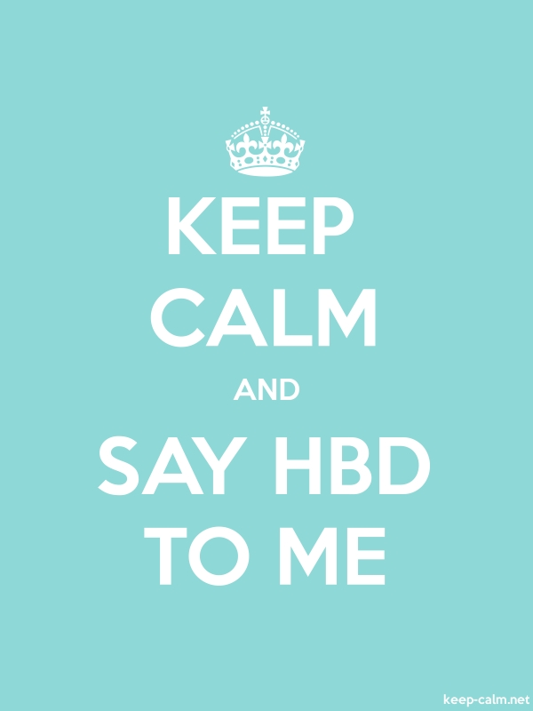 KEEP CALM AND SAY HBD TO ME - white/lightblue - Default (600x800)