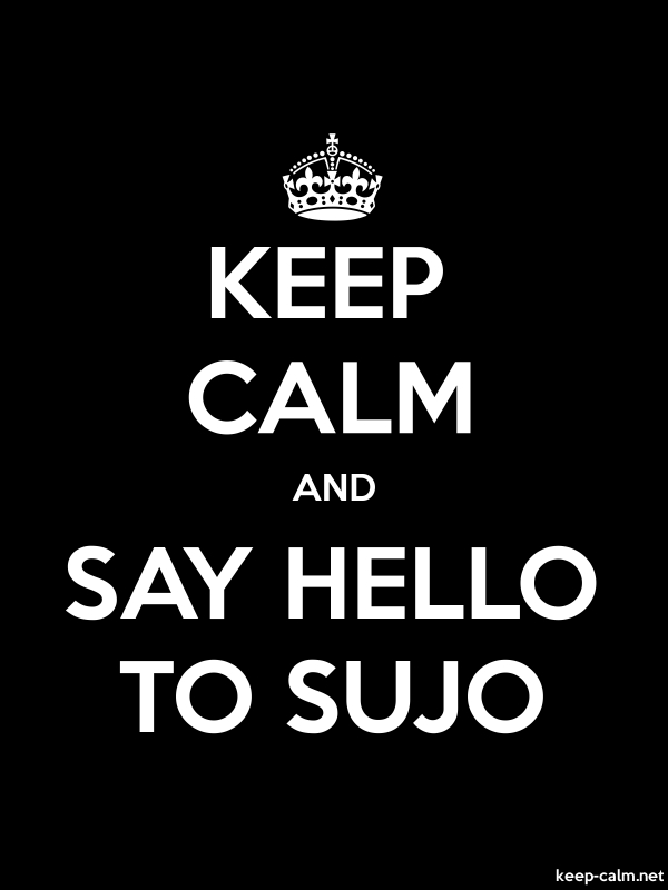 KEEP CALM AND SAY HELLO TO SUJO - white/black - Default (600x800)