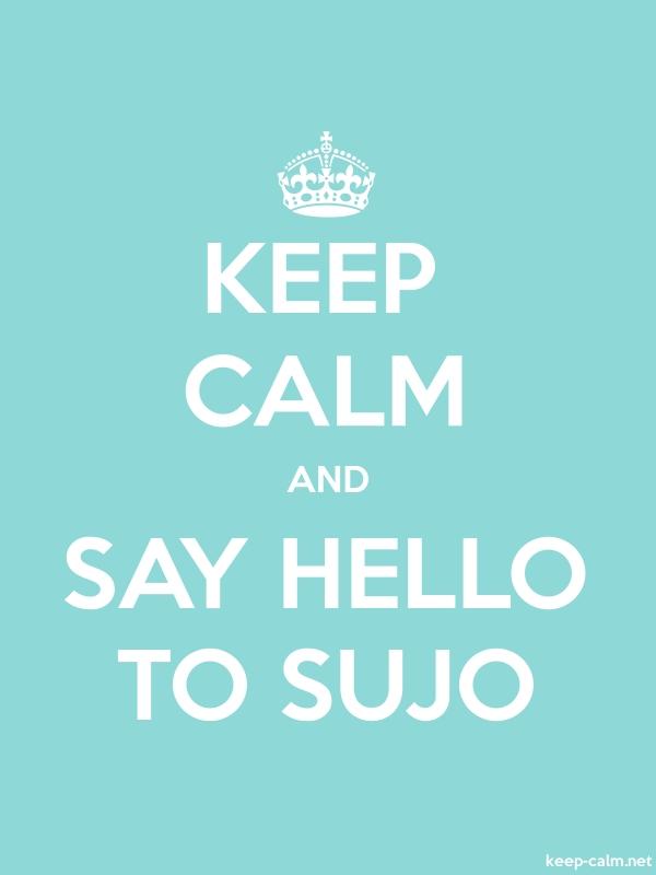 KEEP CALM AND SAY HELLO TO SUJO - white/lightblue - Default (600x800)