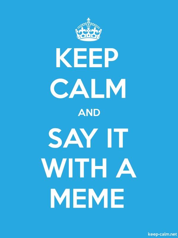 KEEP CALM AND SAY IT WITH A MEME - white/blue - Default (600x800)