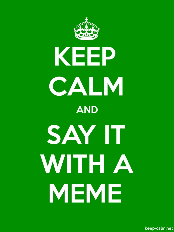 KEEP CALM AND SAY IT WITH A MEME - white/green - Default (600x800)