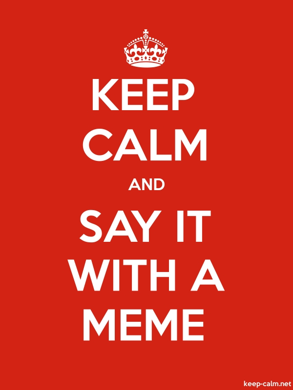 KEEP CALM AND SAY IT WITH A MEME - white/red - Default (600x800)