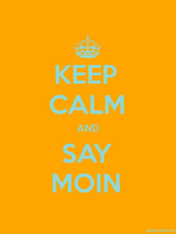 KEEP CALM AND SAY MOIN - lightblue/orange - Default (600x800)