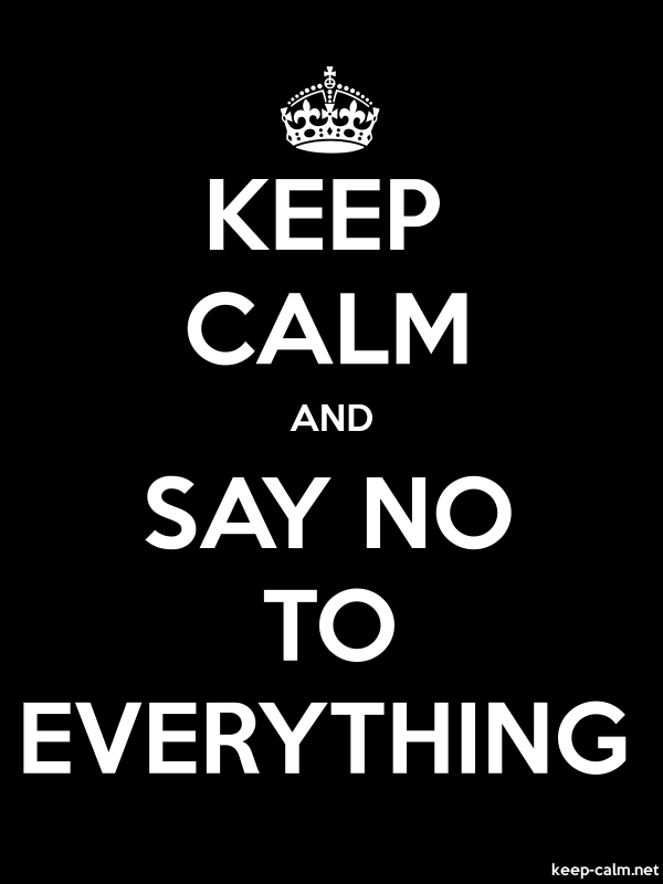 KEEP CALM AND SAY NO TO EVERYTHING - white/black - Default (600x800)