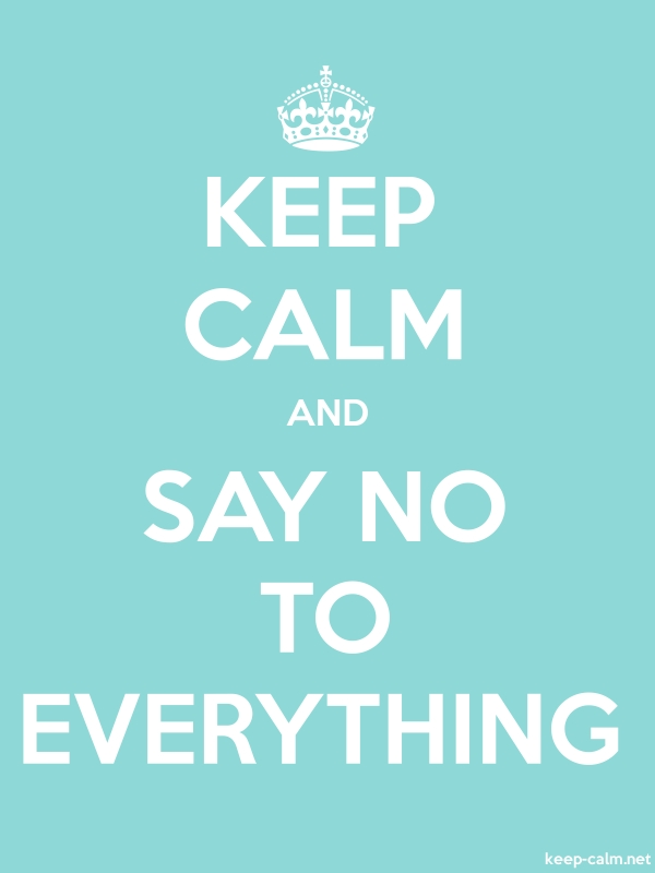 KEEP CALM AND SAY NO TO EVERYTHING - white/lightblue - Default (600x800)