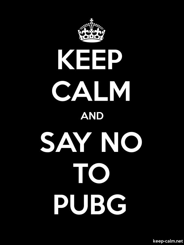 KEEP CALM AND SAY NO TO PUBG - white/black - Default (600x800)