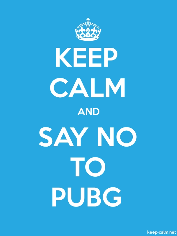 KEEP CALM AND SAY NO TO PUBG - white/blue - Default (600x800)
