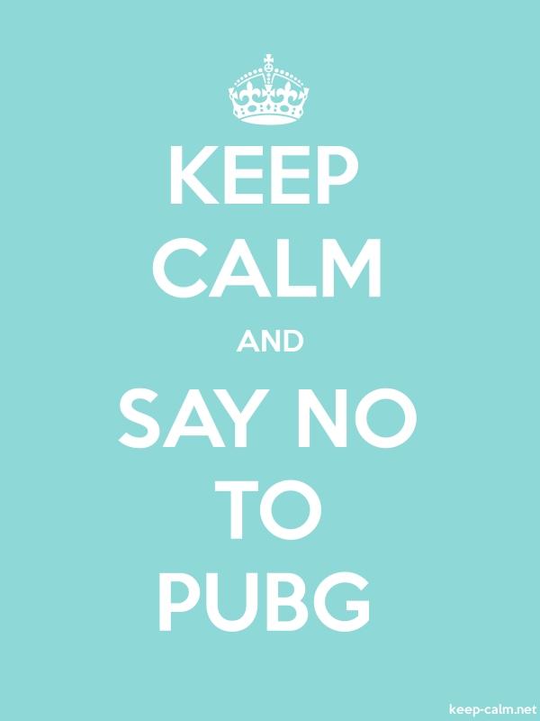 KEEP CALM AND SAY NO TO PUBG - white/lightblue - Default (600x800)